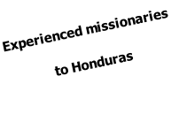 Experienced missionaries  to Honduras
